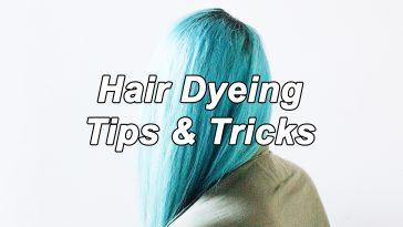 Hair Dyeing Tips & Tricks