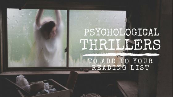 5 Psychological Thriller Books To Add To Your Reading List