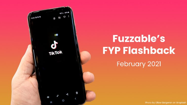 """Hand holding phone displaying the TikTok logo. To the right is text reading """"Fuzzable's FYP Flashback: February 2021."""""""