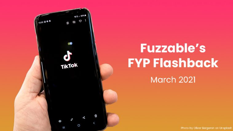 """Hand holding phone with TikTok logo. On ombre background is text reading """"Fuzzable FYP Flashback: March 2021"""""""